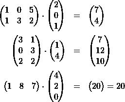 \begin{eqnarray*} \begin{pmatrix} 1 & 0 & 5 \\ 1 & 3 & 2 \\ \end{pmatrix} \cdot \begin{pmatrix} 2 \\ 0 \\ 1 \end{pmatrix} & = & \begin{pmatrix} 7 \\ 4 \end{pmatrix} \\ \begin{pmatrix} 3 & 1 \\ 0 & 3 \\ 2 & 2 \end{pmatrix} \cdot \begin{pmatrix} 1 \\ 4 \end{pmatrix} & = & \begin{pmatrix} 7 \\ 12 \\ 10 \end{pmatrix} \\ \begin{pmatrix} 1 & 8 & 7 \\ \end{pmatrix} \cdot \begin{pmatrix} 4\\ 2\\ 0 \end{pmatrix} & = & \begin{pmatrix} 20 \end{pmatrix} = 20 \end{eqnarray*}