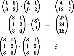 \begin{eqnarray*} \begin{pmatrix} 1 & 0  \\ 3 & 2 \\ \end{pmatrix} \cdot \begin{pmatrix} 4 & 1 \\ 0 & 2 \\ \end{pmatrix} & = & \begin{pmatrix} 4 & 1\\ 12 & 7 \end{pmatrix} \\ \begin{pmatrix} 3 & 1  \\ 1 & 2 \\ 3 & 0 \end{pmatrix} \cdot \begin{pmatrix} 6 \\ 9 \\ \end{pmatrix} & = & \begin{pmatrix} 27 \\ 24 \\ 18 \end{pmatrix} \\ \begin{pmatrix} 3 & 1  \\ 1 & 2 \\ 3 & 0 \end{pmatrix} \cdot \begin{pmatrix} 3 & 1  \\ 1 & 2 \\ 3 & 0 \end{pmatrix} & = &  \lightning \end{eqnarray*}