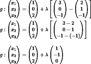 \begin{align*} g: \begin{pmatrix} x_1 \\ x_2 \\ x_3 \end{pmatrix} &= \begin{pmatrix} 1 \\ 0 \\ 2 \end{pmatrix} + \lambda \left[ \begin{pmatrix} 3 \\ 0 \\ -1 \end{pmatrix} - \begin{pmatrix} 2 \\ 1 \\ -1 \end{pmatrix} \right] \\ % g: \begin{pmatrix} x_1 \\ x_2 \\ x_3 \end{pmatrix} &= \begin{pmatrix} 1 \\ 0 \\ 2 \end{pmatrix} + \lambda \left[ \begin{pmatrix} 3 - 2 \\ 0 -1 \\ -1 - (-1) \end{pmatrix}  \right] \\[2ex] % g: \begin{pmatrix} x_1 \\ x_2 \\ x_3 \end{pmatrix} &= \begin{pmatrix} 1 \\ 0 \\ 2 \end{pmatrix} + \lambda \begin{pmatrix} 1 \\ -1 \\ 0 \end{pmatrix} \end{align*}
