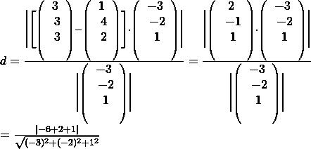 d = \frac{\Biggl | \Biggl[ \left( \begin{array}{c} 3 \\ 3 \\ 3 \\ \end{array}\right) - \left( \begin{array}{c} 1 \\ 4 \\ 2 \\ \end{array}\right) \Biggr] \cdot \left( \begin{array}{c} -3 \\ -2 \\ 1 \\ \end{array}\right) \Biggl |}{\Biggl | \left( \begin{array}{c} -3 \\ -2 \\ 1 \\ \end{array}\right) \Biggl |} = \frac{\Biggl | \left( \begin{array}{c} 2 \\ -1 \\ 1 \\ \end{array}\right) \cdot \left( \begin{array}{c} -3 \\ -2 \\ 1 \\ \end{array}\right) \Biggl |}{\Biggl | \left( \begin{array}{c} -3 \\ -2 \\ 1 \\ \end{array}\right) \Biggl |} \ = \frac{\vert -6 + 2 + 1 \vert}{\sqrt{(-3)^2+(-2)^2+1^2}}