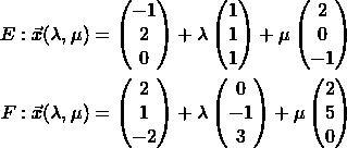 \begin{align*} E&: \vec{x}(\lambda, \mu) = \begin{pmatrix} -1 \\ 2 \\ 0 \end{pmatrix} + \lambda \begin{pmatrix} 1 \\ 1 \\ 1 \end{pmatrix} + \mu \begin{pmatrix} 2 \\ 0 \\ -1 \end{pmatrix} \\ F&: \vec{x}(\lambda, \mu) = \begin{pmatrix} 2 \\ 1 \\ -2 \end{pmatrix} + \lambda \begin{pmatrix} 0 \\ -1 \\ 3 \end{pmatrix} + \mu \begin{pmatrix} 2 \\ 5 \\ 0 \end{pmatrix} \end{align*}