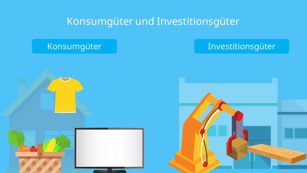 Güterarten, Investitionsgüter, Konsumgüter