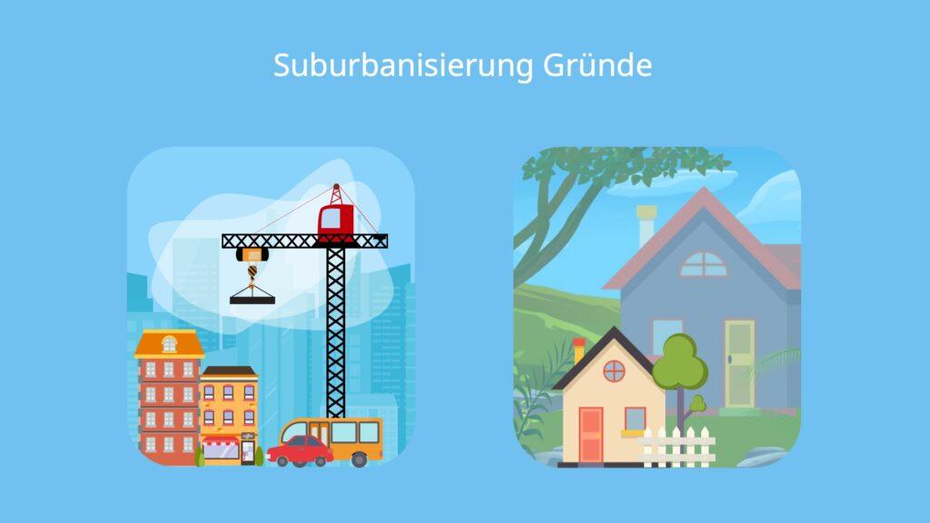 Suburbanisierung Gründe, Suburbanisierung Ursachen, Suburbanisierung, Stadtflucht